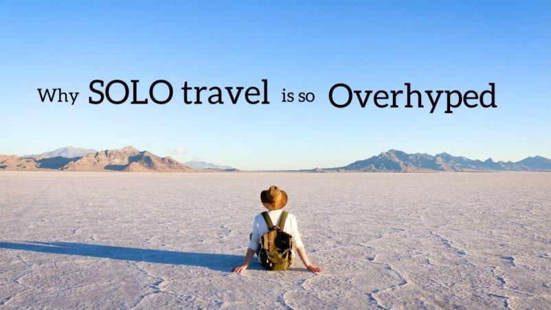 Why Solo Travel is overhyped